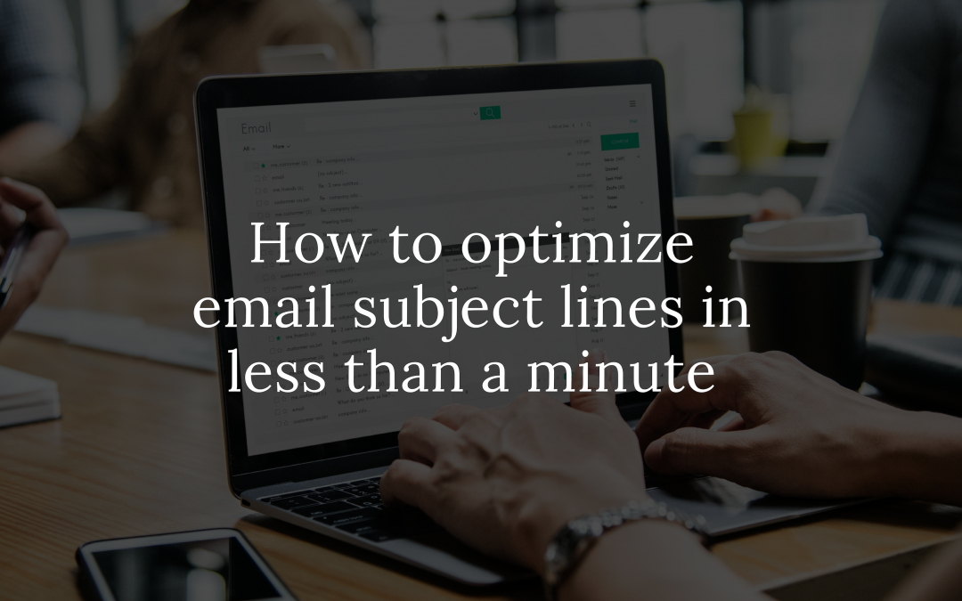 How to optimize email subject lines in less than a minute